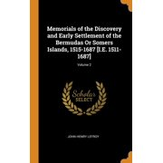 Memorials of the Discovery and Early Settlement of the Bermudas Or Somers Islands, 1515-1687 [I.E. 1511-1687]; Volume 2 (Hardcover)