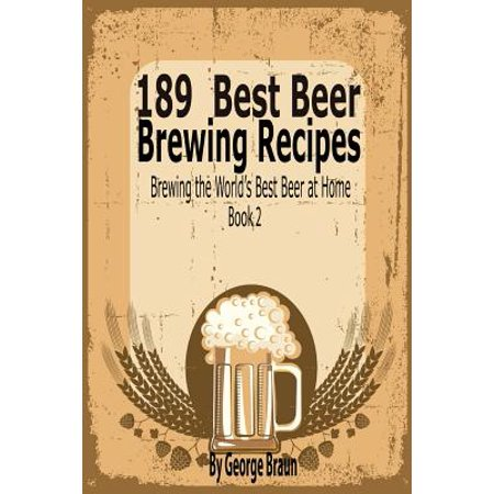 189 Best Beer Brewing Recipes : Brewing the World's Best Beer at Home Book (Best Beer For Constipation)