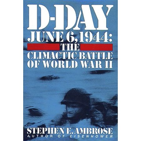 D-Day : June 6, 1944 -- The Climactic Battle of WWII ()