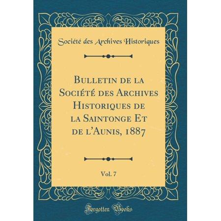 Bulletin de la Soci�t� Des Archives Historiques de la Saintonge Et de L'Aunis, 1887, Vol. 7 (Classic Reprint)