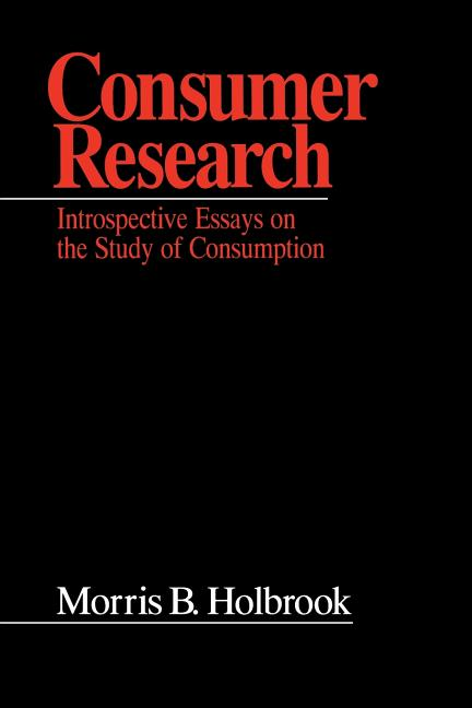 Consumer Research: Introspective Essays on the Study of ...