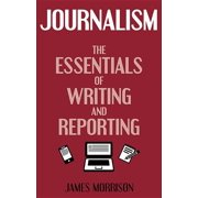 Journalism : The Essentials of Writing and Reporting