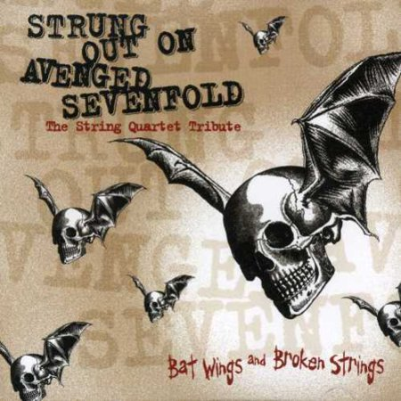 Strung Out On Avenged Sevenfold: The String Quartet Tribute Bat WingsAnd Broken