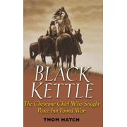 Black Kettle: The Cheyenne Chief Who Sought Peace But Found War (Hardcover)