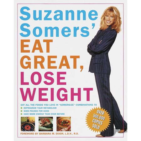 Suzanne Somers' Eat Great, Lose Weight : Eat All the Foods You Love in