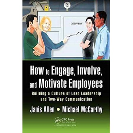 How To Engage  Involve  And Motivate Employees  Building A Culture Of Lean Leadership With Two Way Commitment And Communication