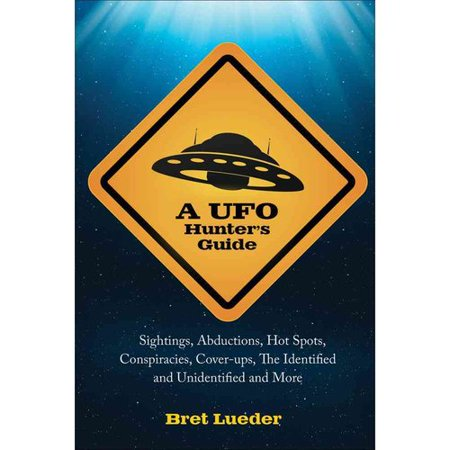 A UFO Hunters Guide: Sightings, Abductions, Hot Spots, Conspiracies, Cover-ups, the Identified and... by