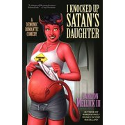 I Knocked Up Satan's Daughter : A Demonic Romantic Comedy