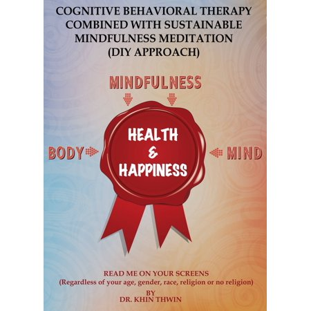 Cognitive Behavioral Therapy Combined With Sustainable Mindfulness Meditation ( DIY Approach ) -