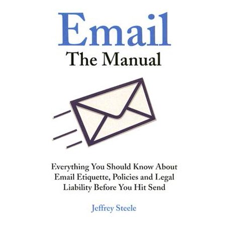 Email: The Manual : Everything You Should Know About Email Etiquette, Policies and Legal Liability Before You Hit (C# Code To Send Email With Attachment)
