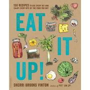 Eat It Up! : 150 Recipes to Use Every Bit and Enjoy Every Bite of the Food You Buy