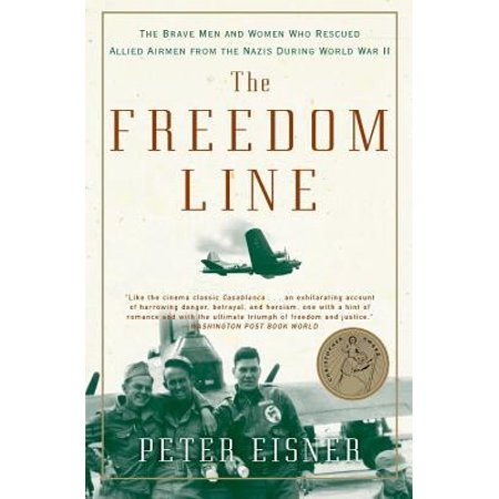 The Freedom Line  The Brave Men And Women Who Rescued Allied Airmen From The Nazis During World War Ii