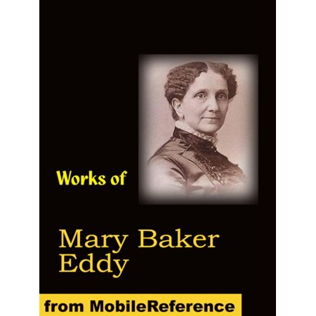 Works Of Mary Baker Eddy: Science And Health, With Key To The Scriptures, No And Yes, Rudimental Divine Science, Poems And More (Mobi Collected Works) -