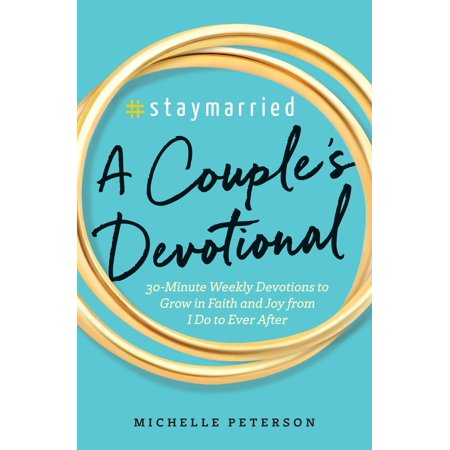#staymarried: A Couples Devotional : 30-Minute Weekly Devotions to Grow in Faith and Joy from I Do to Ever