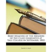 Brief Memoirs of the Members of the Class Graduated at Yale College in September, 1802