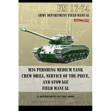 Fm 17 74 M26 Pershing Medium Tank Crew Drill  Service Of The Piece And Stowage  Field Manual