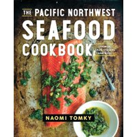 The Pacific Northwest Seafood Cookbook (Hardcover)