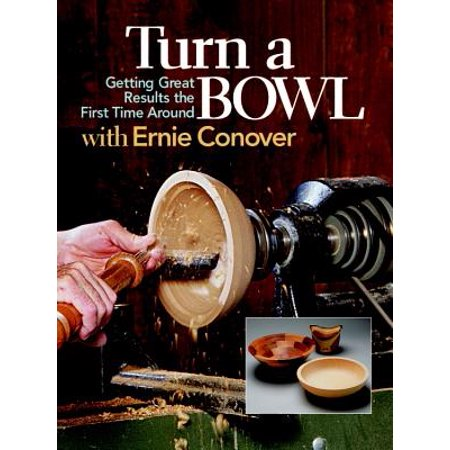 Turn a Bowl with Ernie Conover : Getting Great Results the First Time (One Result Of The First Great Awakening Was)
