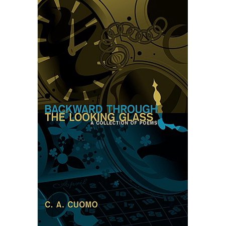 Backward Through the Looking Glass : A Collection of Poems