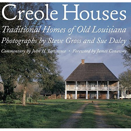 Creole Houses - Creole Houses : Traditional Homes of Old Louisiana