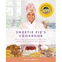 Sweetie Pie's Cookbook : Soulful Southern Recipes, from My Family to Yours