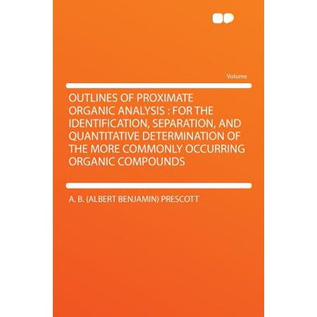 Outlines of Proximate Organic Analysis : For the Identification, Separation, and Quantitative Determination of the More Commonly Occurring Organic