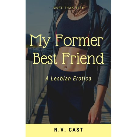 My Former Best Friend: A Lesbian Erotica - eBook