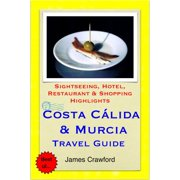 Costa Cálida & Murcia, Spain Travel Guide - Sightseeing, Hotel, Restaurant & Shopping Highlights (Illustrated) - eBook