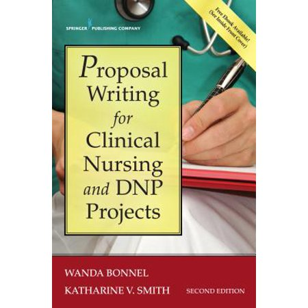 Proposal Writing for Clinical Nursing and Dnp Projects, Second