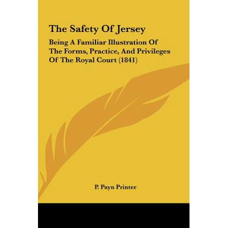 - The Safety of Jersey : Being a Familiar Illustration of the Forms, Practice, and Privileges of the Royal Court (1841)