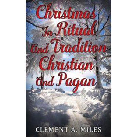 Christmas in Ritual and Tradition, Christian and Pagan - eBook (Pagan Halloween Tradition)