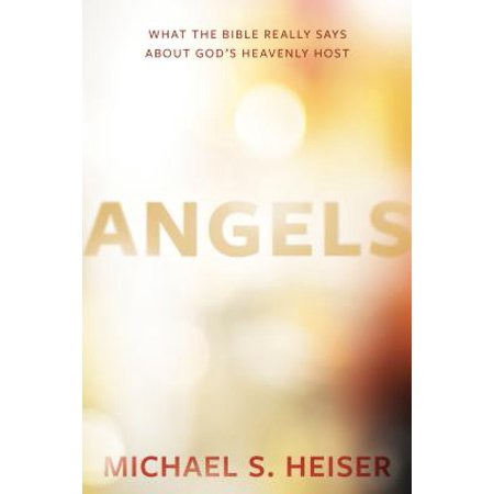 - Angels : What the Bible Really Says about God's Heavenly Host