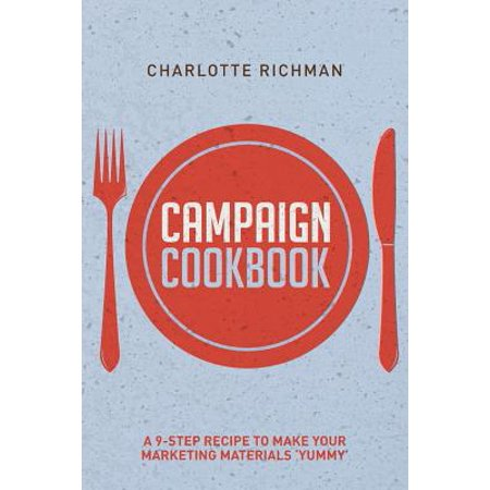 Campaign Cookbook : A 9-Step Recipe to Making Your Marketing Materials