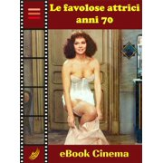 Le Favolose Attrici Sexy Anni Settanta - eBook