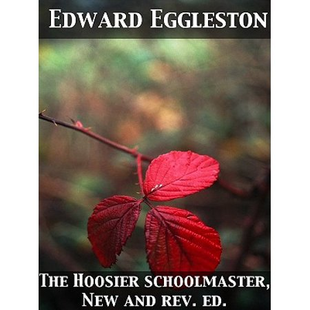 The Hoosier Schoolmaster A Story of Backwoods Life in Indiana -