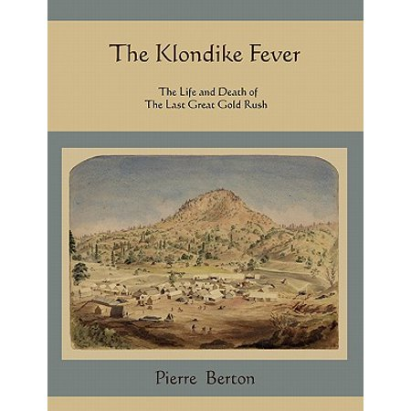 The Klondike Fever : The Life and Death of the Last Great Gold
