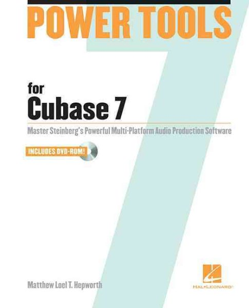 Power Tools for Cubase 7 : Master Steinberg's Power Multi-Platform Audio Production... by Hal Leonard Corporation