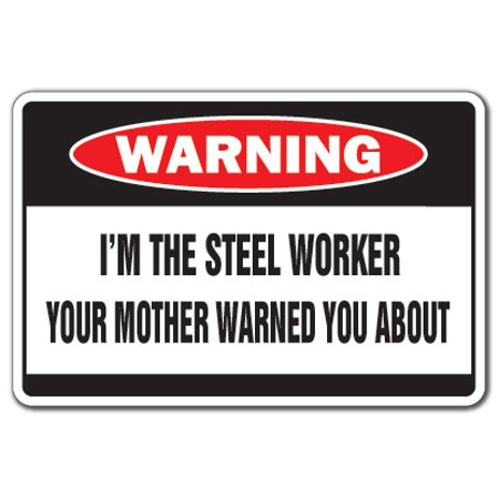 I'M THE STEEL WORKER Warning Decal mother building steelworker union - Ups Worker