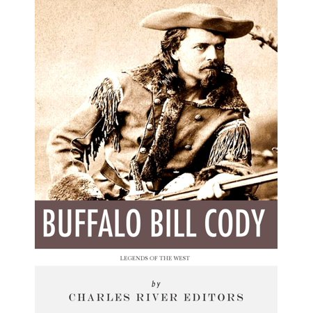 Legends of the West: The Life and Legacy of Buffalo Bill Cody -