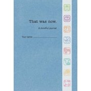 That Was Now : A Mindful Journal