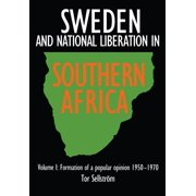 Sweden and National Liberation in Southern Africa. Vol. 1. Formation of a Popular Opinion (1950-1970)