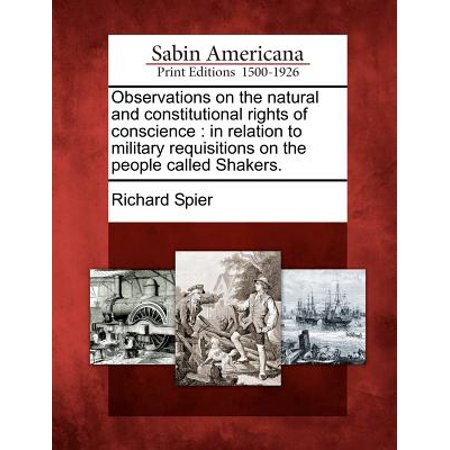 Observations on the Natural and Constitutional Rights of Conscience : In Relation to Military Requisitions on the People Called Shakers.