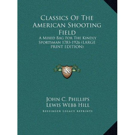 Classics of the American Shooting Field: A Mixed Bag for the Kindly Sportsman 1783-1926 (Large Print Edition)