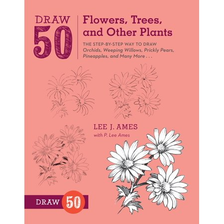 Draw 50 Flowers, Trees, and Other Plants : The Step-by-Step Way to Draw Orchids, Weeping Willows, Prickly Pears, Pineapples, and Many More... (Weeping Willow Tree Roots)