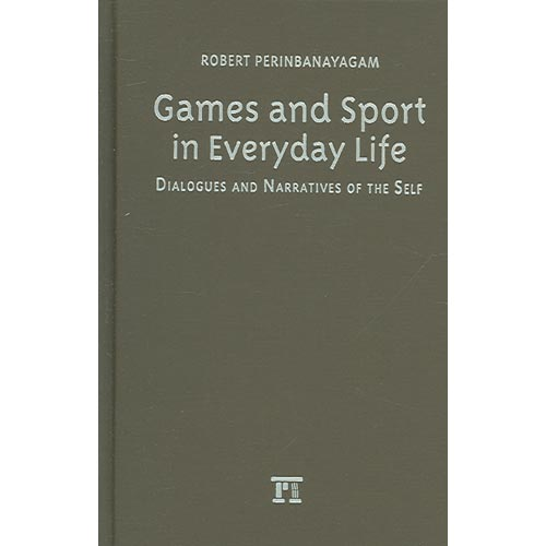 Games and Sport in Everyday Life: Dialogues and Narratives of the Self
