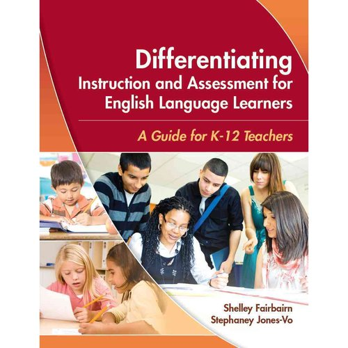 Differentiating Instruction and Assessment for English Language Learners: A Guide for K-12 Teachers