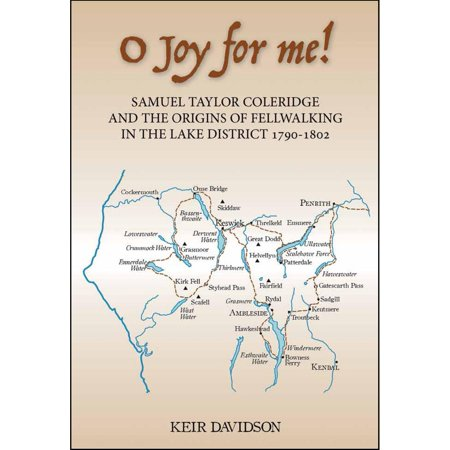 O Joy for Me! : Samuel Taylor Coleridge and the Origins of Fell-Walking in the Lake District (Quality Taylors Lakes)