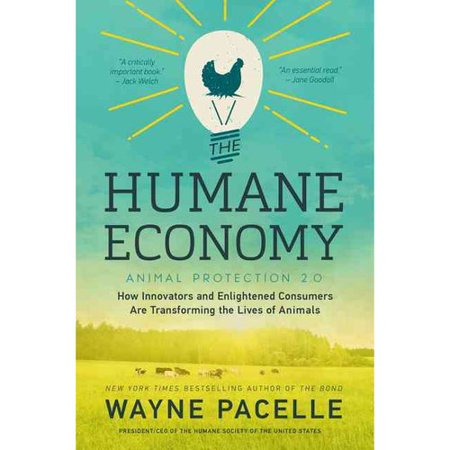 The Humane Economy  How Innovators And Enlightened Consumers Are Transforming The Lives Of Animals