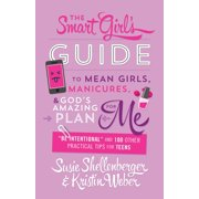 The Smart Girl's Guide to Mean Girls, Manicures, and God's Amazing Plan for ME - eBook