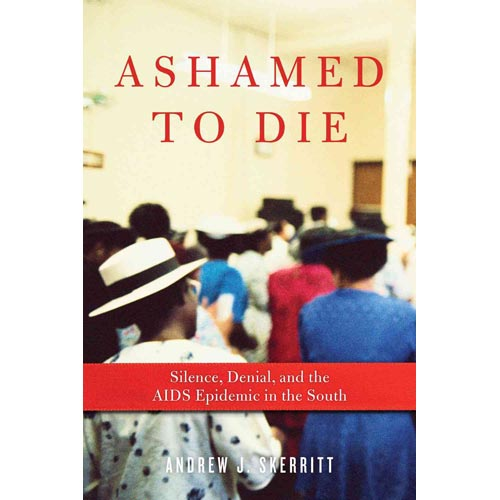 Ashamed to Die: Silence, Denial, and the AIDS Epidemic in the South